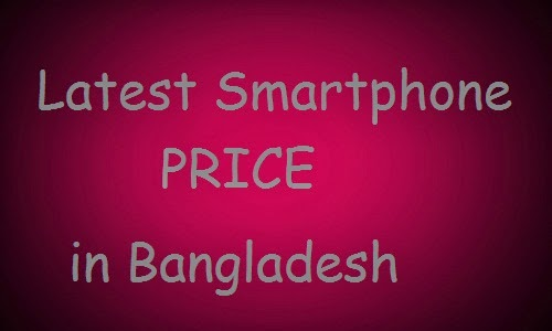 Latest Smartphone and Tablet Price In Bangladesh